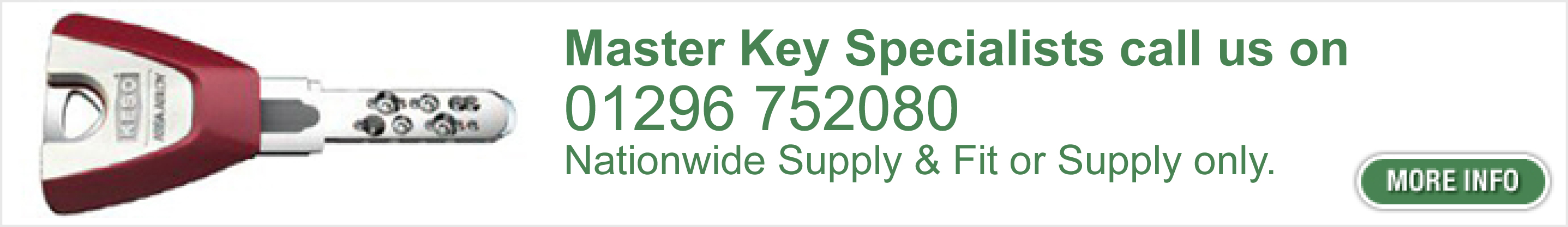 Master Key Specialists call us on 01296 152080, Nationwide Supply & Fit or Supply only